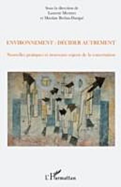 Environnement : decider autrement - nouvelles pratiques et n