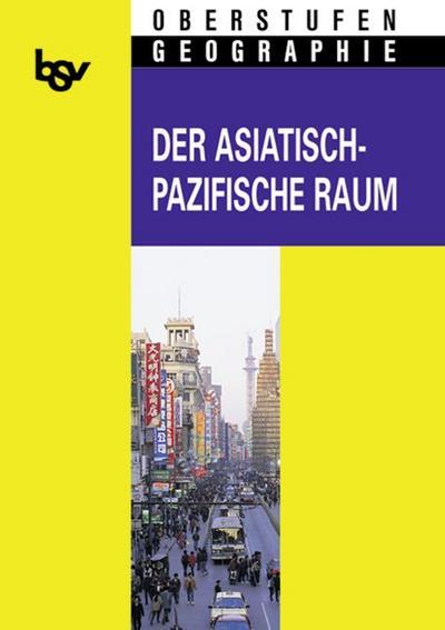 bsv Oberstufen-Geographie. Der asiatisch-pazifische Raum. Neuausgabe