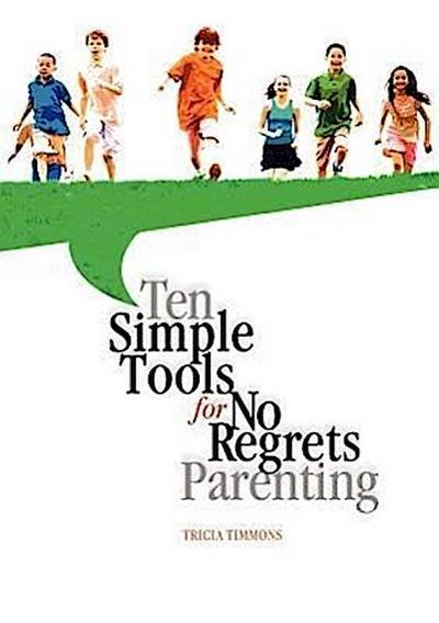 Ten Simple Tools for No Regrets Parenting