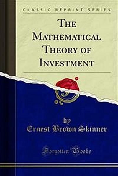 The Mathematical Theory of Investment