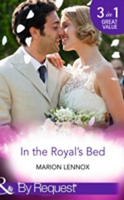 In the Royal's Bed: Wanted: Royal Wife and Mother (By Royal Appointment, Book 9) / Cinderella: Hired by the Prince (In Her Shoes..., Book 4) / A Royal Marriage of Convenience (By Royal Appointment, Book 7) (Mills & Boon By Request)