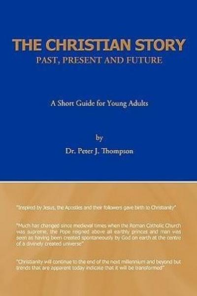 The Christian Story: Past, Present and Future: A Short Guide for Young Adults