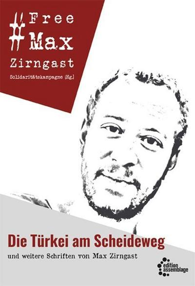 Die Türkei am Scheideweg: und weitere Schriften von Max Zirngast