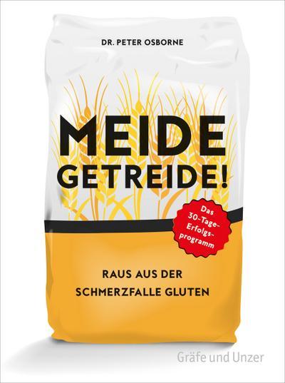 Meide Getreide!; Raus aus der Schmerzfalle Gluten. Das 30-Tage-Erfolgsprogramm; Einzeltitel; Deutsch