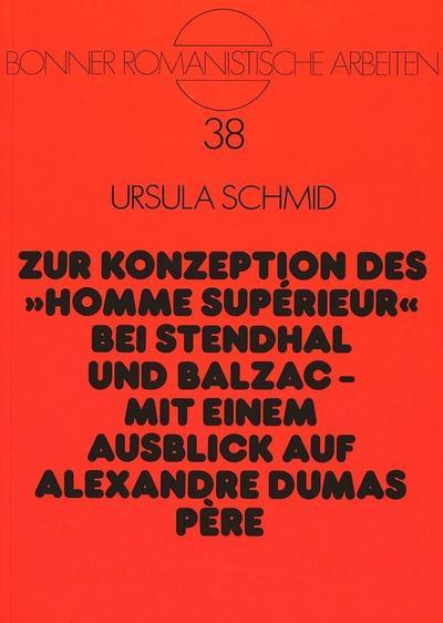 Zur Konzeption des «homme supérieur» bei Stendhal und Balzac --Mit einem Ausblick auf Alexandre Dumas père