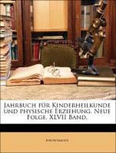 Jahrbuch für Kinderheilkunde und physische Erziehung. Neue Folge. XLVII Band.