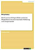 Der Country-of-Origin Effekt und seine Möglichkeiten im internationalen Marketing zum Imagetransfer - Philip Kehela