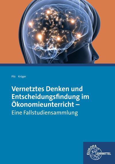Vernetztes Denken und Entscheidungsfindung im Ökonomieunterricht: Eine Fallstudiensammlung