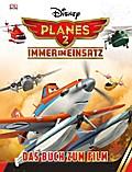Disney Planes 2 - Immer im Einsatz; Das Buch  ...