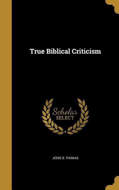 TRUE BIBLICAL CRITICISM