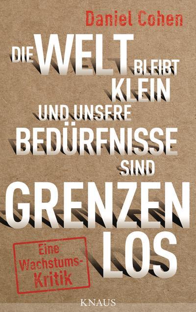 Die Welt bleibt klein, und unsere Bedürfnisse sind grenzenlos; Eine Wachstumskritik; Übers. v. Heinemann, Enrico; Deutsch
