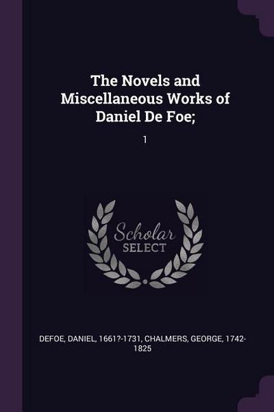 The Novels and Miscellaneous Works of Daniel de Foe;: 1