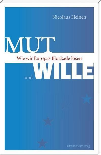 Mut und Wille; Wie wir Europas Blockade lösen   ; Deutsch