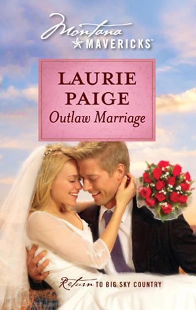 Outlaw Marriage (Mills & Boon M&B) (Montana Mavericks, Book 60)