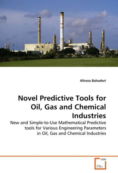 Novel Predictive Tools for Oil, Gas and Chemical Industries