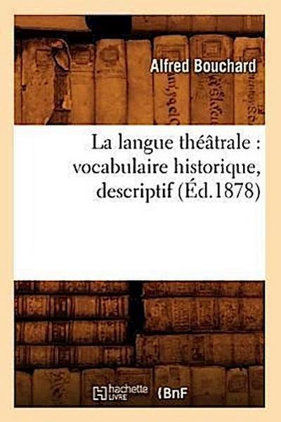 La Langue Théâtrale: Vocabulaire Historique, Descriptif (Éd.1878)