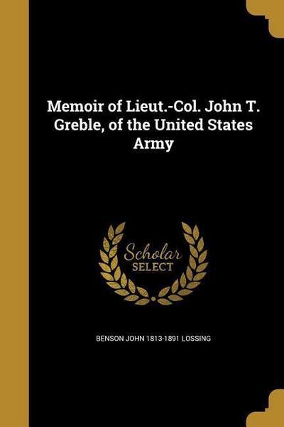 MEMOIR OF LIEUT-COL JOHN T GRE
