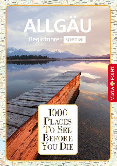 1000 Places-Regioführer Allgäu: Regioführer spezial (1000 Places To See Before You Die)