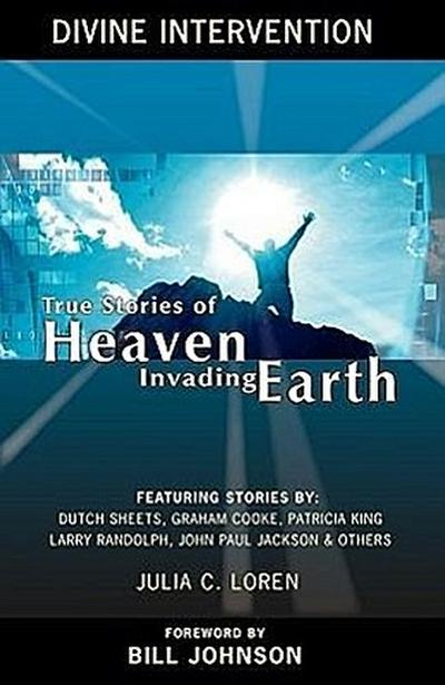 Divine Intervention: True Stories of Heaven Invading Earth