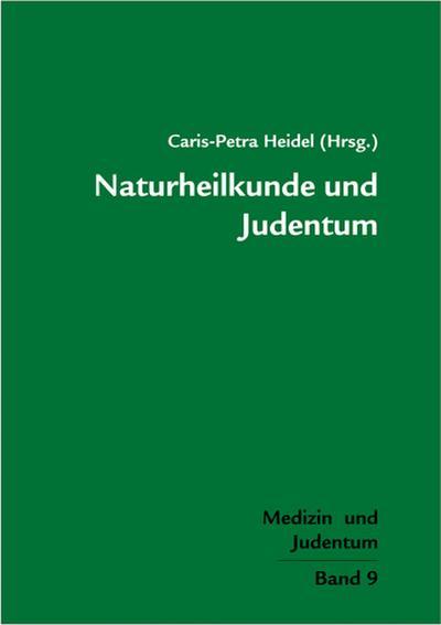 Naturheilkunde und Judentum; Medizin und Judentum Band 9; Medizin und Judentum; Hrsg. v. Heidel, Caris P/Heidel, Caris-Petra; Deutsch