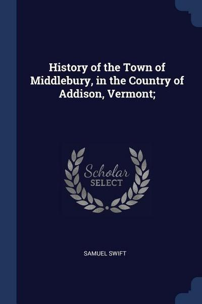 History of the Town of Middlebury, in the Country of Addison, Vermont;