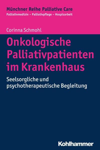 Onkologische Palliativpatienten im Krankenhaus: Seelsorgliche und psychotherapeutische Begleitung (Münchner Reihe Palliative Care, Bd. 12) (Münchner Reihe Palliativmedizin)