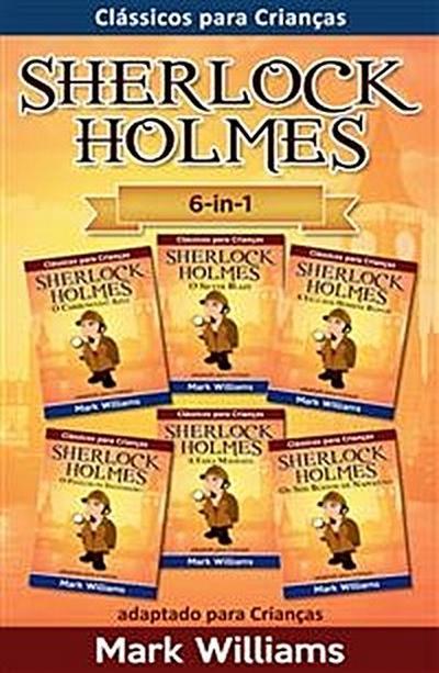 Sherlock Holmes adaptado para Crianças 6-in-1: O Carbúnculo Azul, O Silver Blaze, A Liga dos Homens, O Polegar do Engenheiro, A Faixa Malhada, Os Seis Bustos de Napoleão