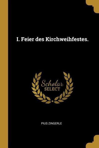 I. Feier Des Kirchweihfestes.