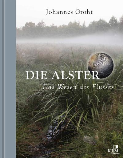 Die Alster. Das Wesen des Flusses.: Tropfenfotos von Ulrich Kurt Dierssen. Textbeiträge von Helmut Schreier und Vera Stadie
