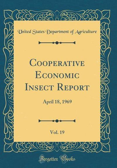 Cooperative Economic Insect Report, Vol. 19: April 18, 1969 (Classic Reprint)