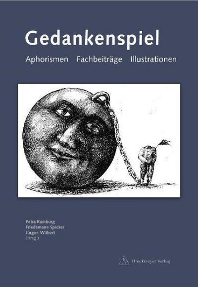 Gedankenspiel. Aphorismen - Fachbeiträge - Illustrationen