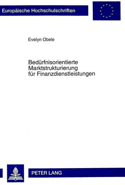Bedürfnisorientierte Marktstrukturierung für Finanzdienstleistungen