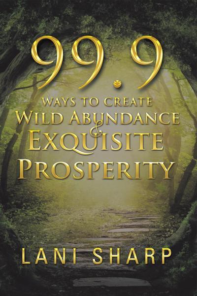 99.9 Ways to Create Wild Abundance & Exquisite Prosperity
