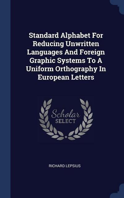 Standard Alphabet for Reducing Unwritten Languages and Foreign Graphic Systems to a Uniform Orthography in European Letters
