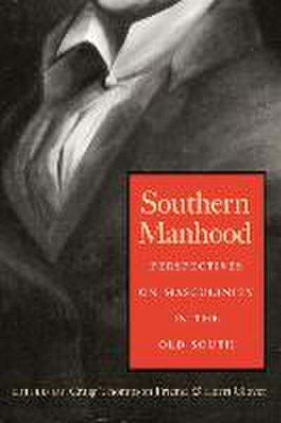 Southern Manhood: Perspectives on Masculinity in the Old South