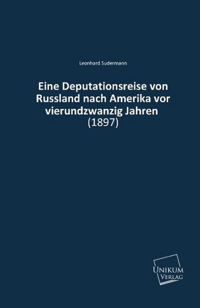 Eine Deputationsreise von Russland nach Amerika vor vierundzwanzig Jahren: (1897)