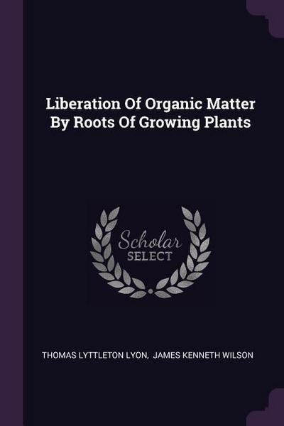 Liberation of Organic Matter by Roots of Growing Plants