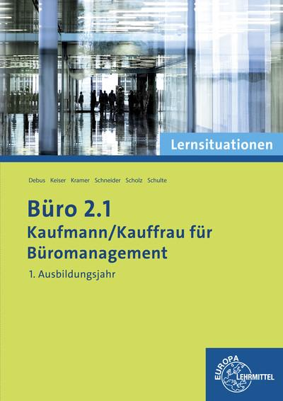 Büro 2.1 - Kaufmann/Kauffrau für Büromanagement: Lernsituationen 1. Ausbildungsjahr