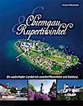 Chiemgau und Rupertiwinkel: Ein zauberhafter Landstrich zwischen Rosenheim und Salzburg