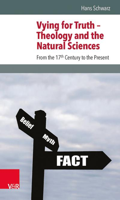Vying for Truth - Theology and the Natural Sciences: From the 17th Century to the Present