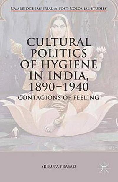 Cultural Politics of Hygiene in India, 1890-1940