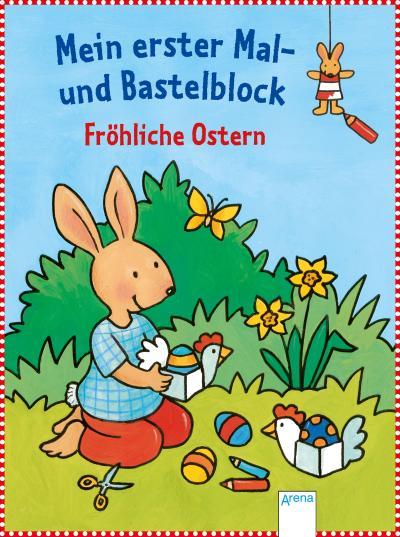 Fröhliche Ostern!; Mein erster Mal- und Bastelblock   ; Ill. v. Beurenmeister, Corina; Deutsch