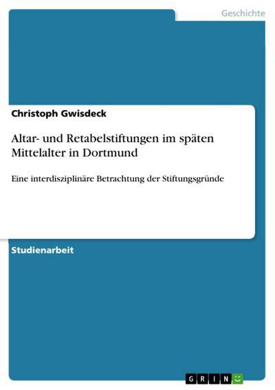 Altar- und Retabelstiftungen im späten Mittelalter in Dortmund