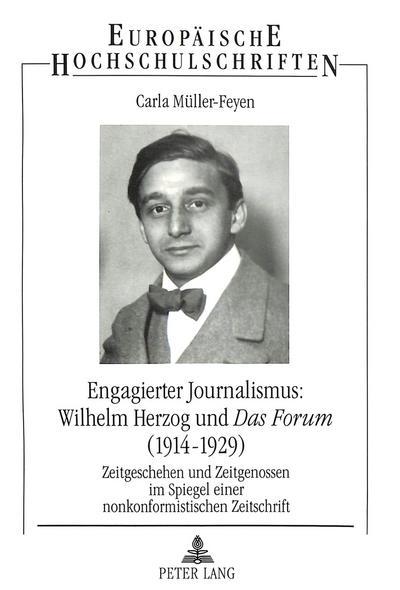 Engagierter Journalismus: Wilhelm Herzog und DAS FORUM (1914-1929)