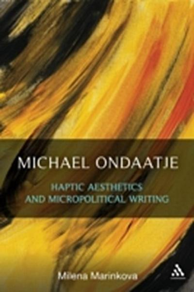 Michael Ondaatje: Haptic Aesthetics and Micropolitical Writing