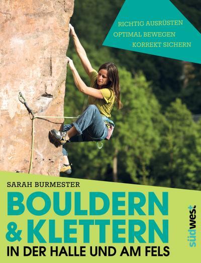 Bouldern & Klettern in der Halle und am Fels; richtig ausrüsten – optimal bewegen – korrekt sichern; Deutsch; Farbfotos
