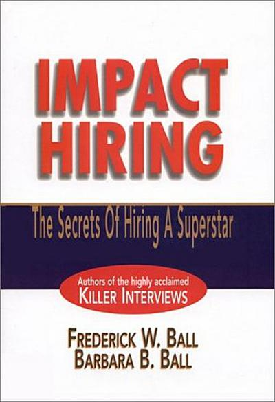 Impact Hiring: The Secrets of Hiring a Superstar (Prentice Hall Direct) by Ba...