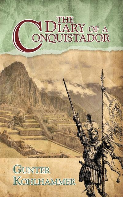 The Diary of a Conquistador - Authorhouse - Taschenbuch, Englisch, Gunter Kohlhammer, ,