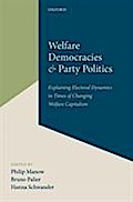 Welfare Democracies and Party Politics: Explaining Electoral Dynamics in Times of Changing Welfare Capitalism