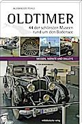 Oldtimer – 44 der schönsten Museen rund um den Bodensee; Museumsführer; Deutsch; Farbabb. und Karten